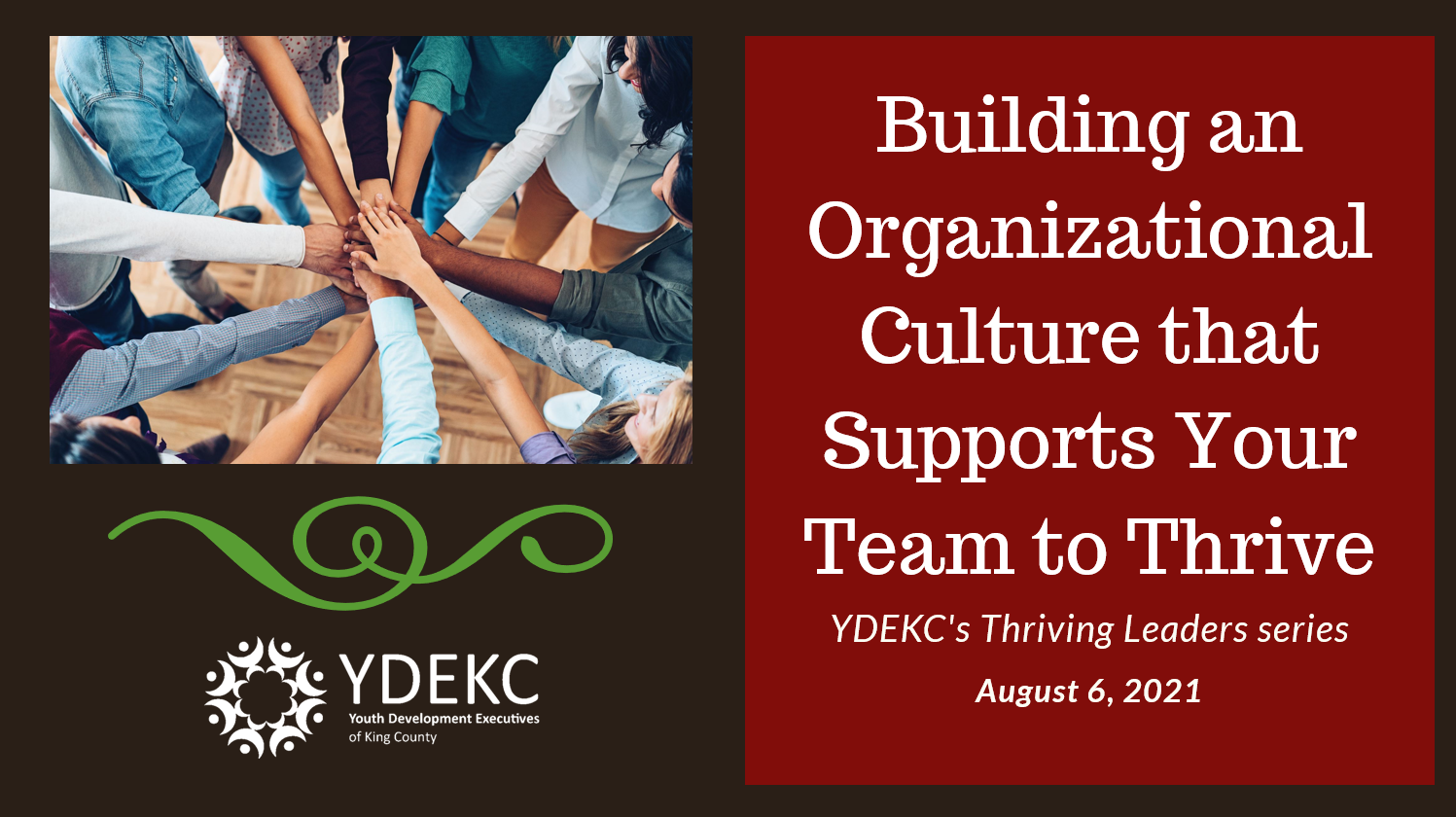 building an organizational culture that supports your team to thrive! YDEKC's Thriving Leaders Series, August 6, 2021