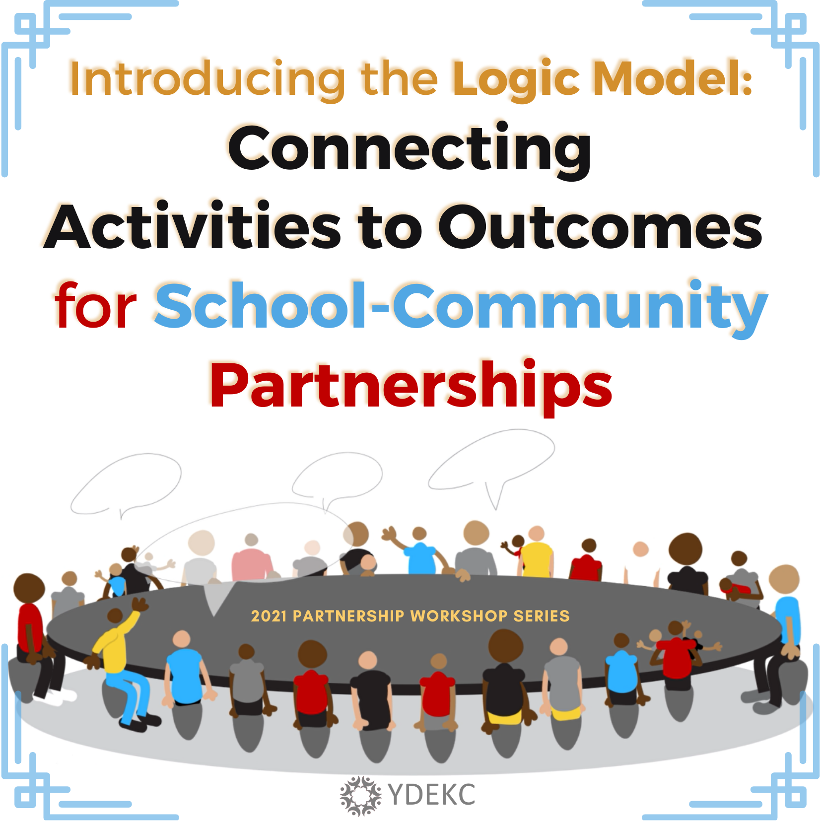 Introducing the Logic Model: Connecting Activities to Outcomes for School-Community Partnerships